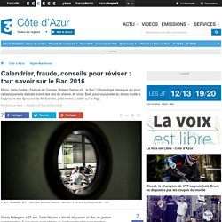 Calendrier, fraude, conseils pour réviser : tout savoir sur le Bac 2016 - France 3 Côte d'Azur