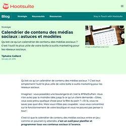 Calendrier de contenu des médias sociaux : astuces et modèles