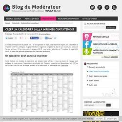 Créer un calendrier 2015 à imprimer gratuitement - Blog du Modérateur