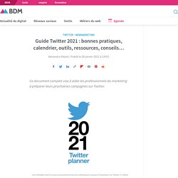 Guide Twitter 2021 : bonnes pratiques, calendrier, outils, ressources, conseils...