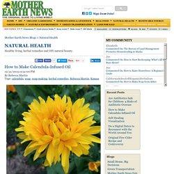 How to Make Calendula-Infused Oil - Natural Health