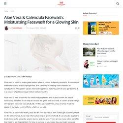 Aloe Vera & Calendula Facewash: Moisturising Facewash for a Glowing Skin