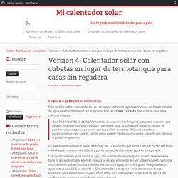 Version 4: Calentador solar con cubetas en lugar de termotanque para casas sin regadera – Mi calentador solar