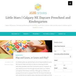 Blog: Play and Learn, or Learn and Play?-Little Stars Calgary