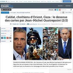 Califat, chrétiens d'Orient, Gaza : le dessous des cartes par Jean-Michel Quatrepoint (2/2)