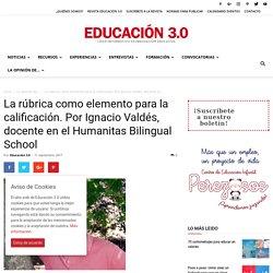 La rúbrica como elemento para la calificación. Por Ignacio Valdés, docente en el Humanitas Bilingual School
