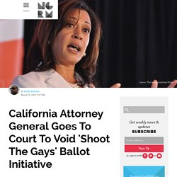 California Attorney General Goes To Court To Void 'Shoot The Gays' Ballot Initiative