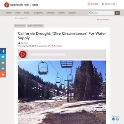 California Drought: 'Dire Circumstances' For Water Supply