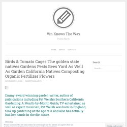 Birds & Tomato Cages California citizens Gardens Pests Bees Grass As Well As Garden The Golden State Natives Composting Organic Fertilizer Flowers