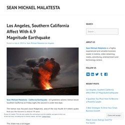 Los Angeles, Southern California Affect With 6.9 Magnitude Earthquake – Sean Michael Malatesta