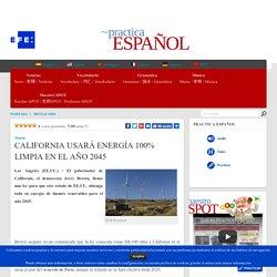 CALIFORNIA USARÁ ENERGÍA 100% LIMPIA EN EL AÑO 2045