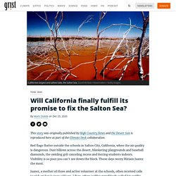 25 déc. 2020 Will California finally fulfill its promise to fix the Salton Sea?