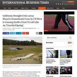 California Drought Crisis 2014: Massive Groundwater Loss In US West Is Causing Earth's Crust To Lift Like An 'Uncoiled Spring'
