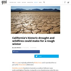 California's historic drought and wildfires could make for a rough winter