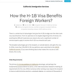 How the H-1B Visa Benefits Foreign Workers? – California Immigration Services