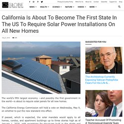 California is about to become the first state in the US to require solar power installations on all new homes