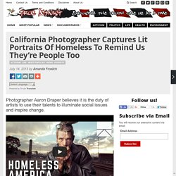 California Photographer Captures Lit Portraits Of Homeless To Remind Us They'...