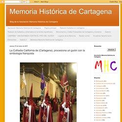 Memoria Histórica de Cartagena: La Cofradia California de (Cartagena), procesiona un guión con la simbologia franquista
