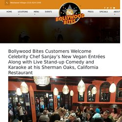 Bollywood Bites Customers Welcome Celebrity Chef Sanjay's New Vegan Entrées Along with Live Stand-up Comedy and Karaoke at his Sherman Oaks, California Restaurant - Best Sherman Oaks Indian Restaurant