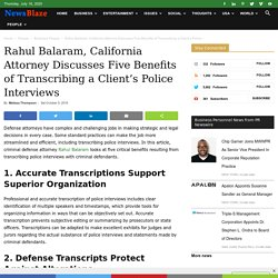 Rahul Balaram, California Attorney Discusses Five Benefits of Transcribing a Client's Police Interviews