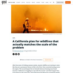 A California plan for wildfires that actually matches the scale of the problem By Nathanael Johnson on Aug 28, 2020 at 3:59 am