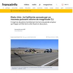 Etats-Unis : la Californie secouée par un nouveau puissant séisme de magnitude 7,1
