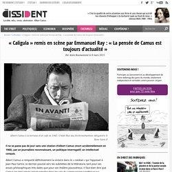 """""""Caligula"""" remis en scène par Emmanuel Ray : """"La pensée de Camus est toujours d'actualité"""" - The Dissident - The Dissident"""
