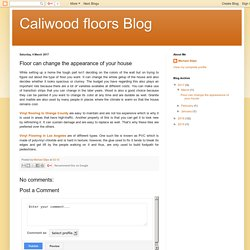 Caliwood floors Blog: Floor can change the appearance of your house