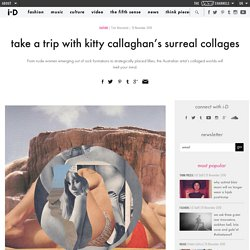 take a trip with kitty callaghan's surreal collages