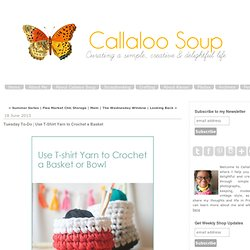 Callaloo Soup: Tuesday To-Do | Use T-Shirt Yarn to Crochet a Basket