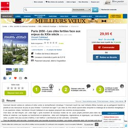 Paris 2050 - Les cités fertiles face aux enjeux.... Vincent Callebaut - Decitre - 9782749927480