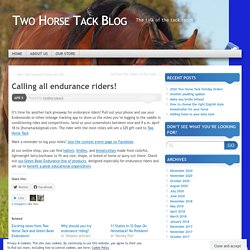 Calling all endurance riders! - Two Horse Tack