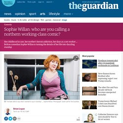 Sophie Willan: who are you calling a northern working-class comic?