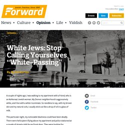 "White Jews: Stop Calling Yourselves ""White-Passing"""