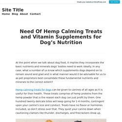 Need Of Hemp Calming Treats and Vitamin Supplements for Dog's Nutrition