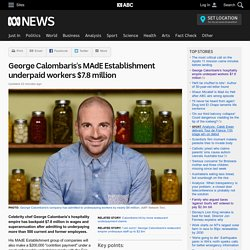George Calombaris's MAdE Establishment underpaid workers $7.8 million