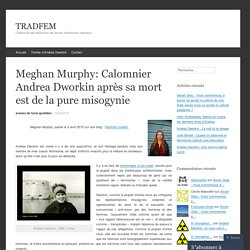 Meghan Murphy: Calomnier Andrea Dworkin après sa mort est de la pure misogynie