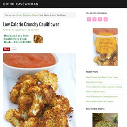 Low Calorie Crunchy Cauliflower - Going Cavewoman