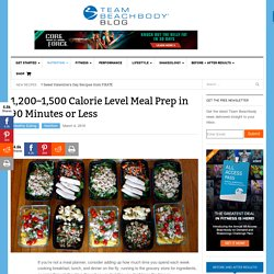1,200–1,500 Calorie Level Meal Prep in 90 Minutes or Less - The Team Beachbody Blog