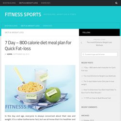 7 Day - 800 calorie diet meal plan for Quick Fat-loss