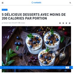 Faibles en calories et délicieuses : 5 idées de recettes sucrées