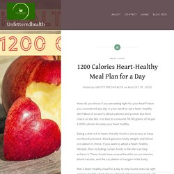1200 Calories Heart-Healthy Meal Plan for a Day – Unfetteredhealth