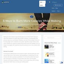 5 Ways to Burn More Calories While Walking