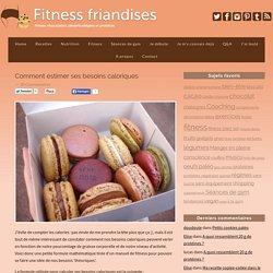 Comment estimer ses besoins caloriques