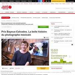 [Ouest-France] - Prix Bayeux-Calvados. La belle histoire du photographe mexicain