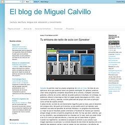 El blog de Miguel Calvillo: Tu emisora de radio de aula con Spreaker