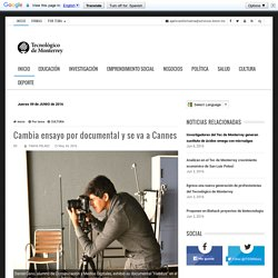 Cambia ensayo por documental y se va a Cannes