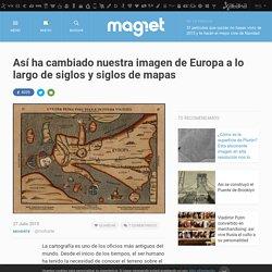 Así ha cambiado nuestra imagen de Europa a lo largo de siglos y siglos de mapas