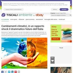 Cambiamenti climatici, in un rapporto shock il futuro dell'Italia - Tiscali Ambiente