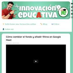 Cómo cambiar el fondo y añadir filtros en Google Meet – Jose David – Innovacin Educativa